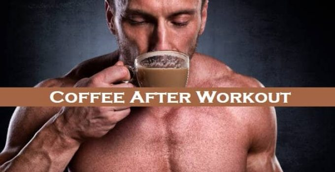 Coffee After Workout: Is It Bad or Good? Explained!