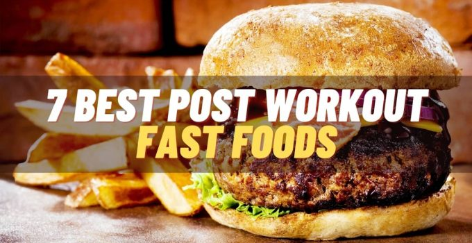 7 best post workout fast foods