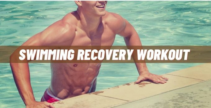 Swimming Recovery Workout To Lead a Healthy Life